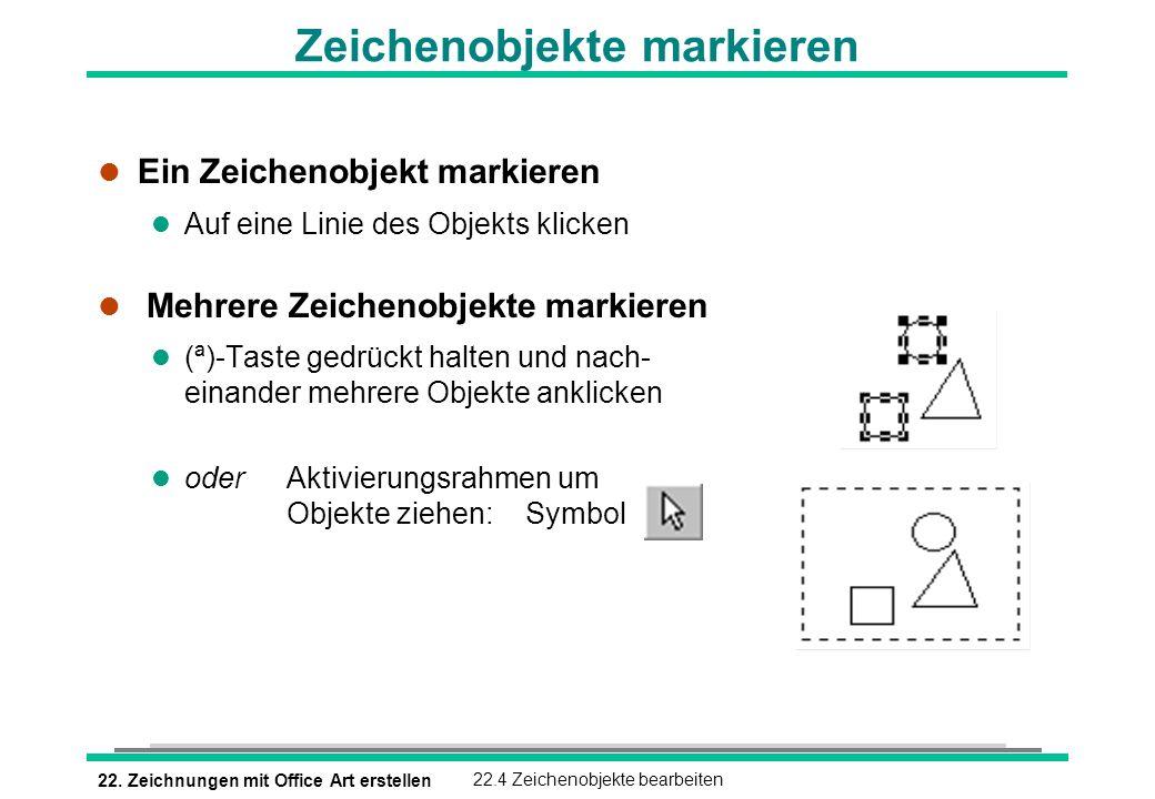 22. Zeichnungen mit Office Art erstellen22.4 Zeichenobjekte bearbeiten l Ein Zeichenobjekt markieren l Auf eine Linie des Objekts klicken l Mehrere Ze