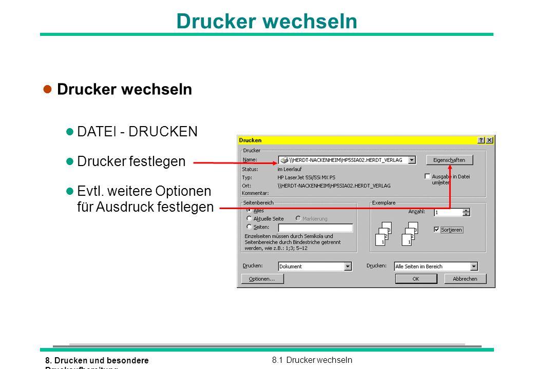 8. Drucken und besondere Druckaufbereitung 8.1 Drucker wechseln Drucker wechseln l Drucker wechseln l DATEI - DRUCKEN l Drucker festlegen l Evtl. weit