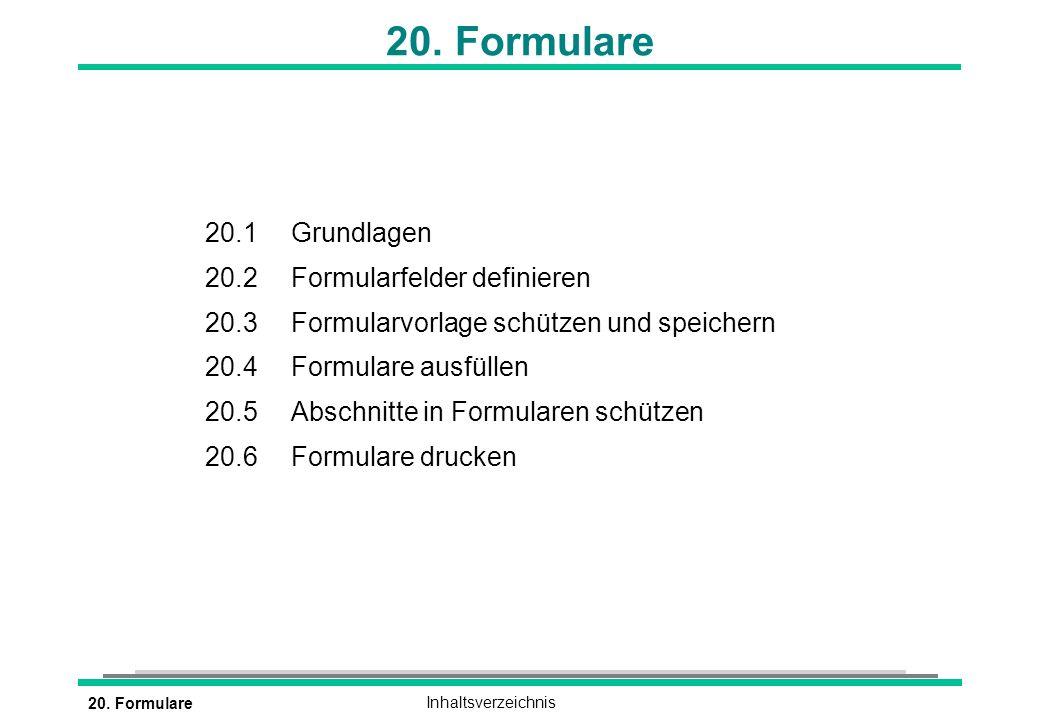 20. FormulareInhaltsverzeichnis 20. Formulare 20.1 Grundlagen 20.2 Formularfelder definieren 20.3 Formularvorlage schützen und speichern 20.4 Formular