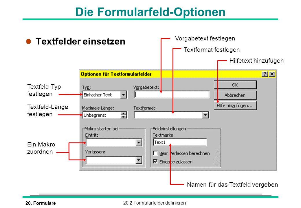 20. Formulare20.2 Formularfelder definieren l Textfelder einsetzen Die Formularfeld-Optionen Textfeld-Typ festlegen Textfeld-Länge festlegen Vorgabete