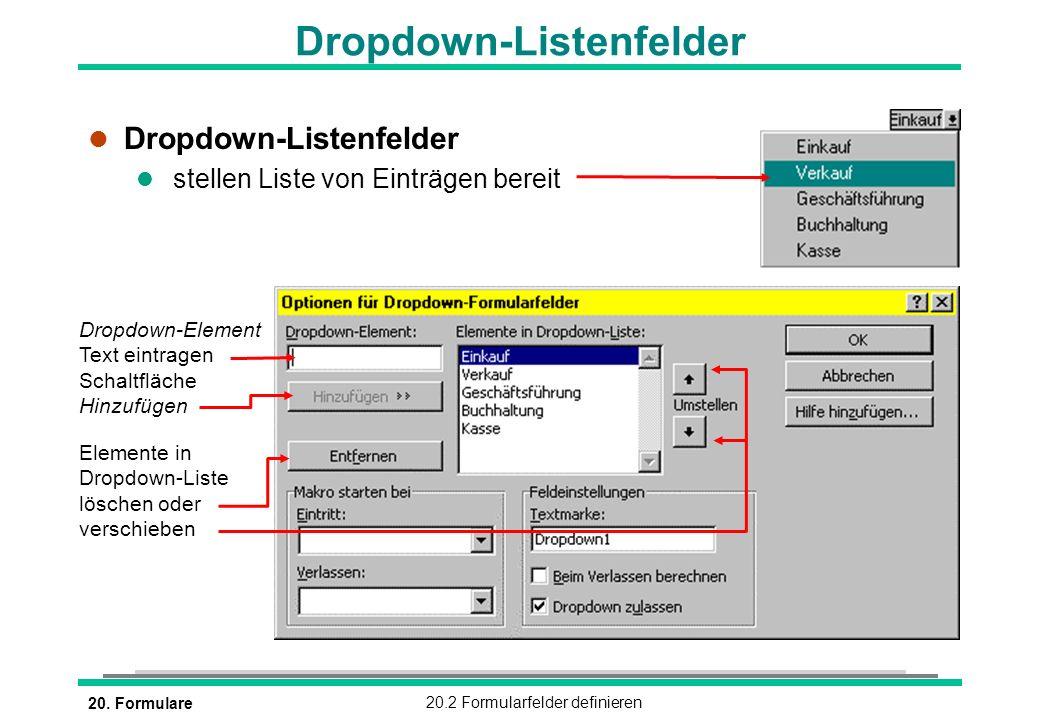 20. Formulare20.2 Formularfelder definieren Dropdown-Element Text eintragen Schaltfläche Hinzufügen Elemente in Dropdown-Liste löschen oder verschiebe