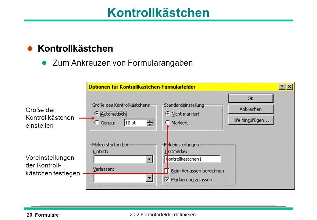 20. Formulare20.2 Formularfelder definieren Größe der Kontrollkästchen einstellen Voreinstellungen der Kontroll- kästchen festlegen Kontrollkästchen l