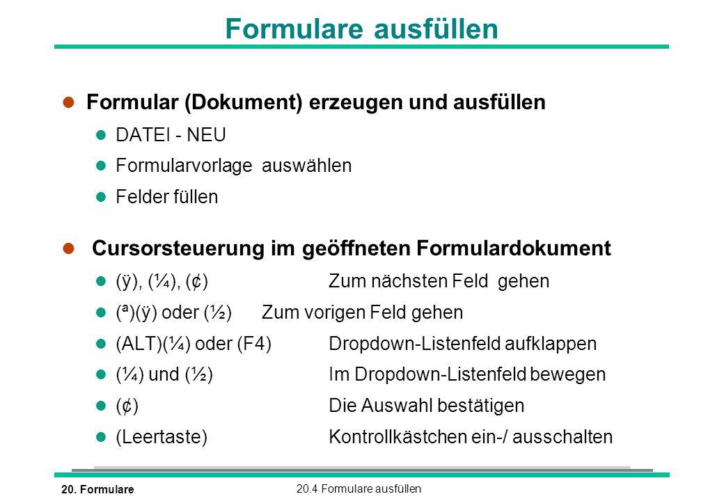 20. Formulare20.4 Formulare ausfüllen Formulare ausfüllen l Formular (Dokument) erzeugen und ausfüllen l DATEI - NEU l Formularvorlage auswählen l Fel