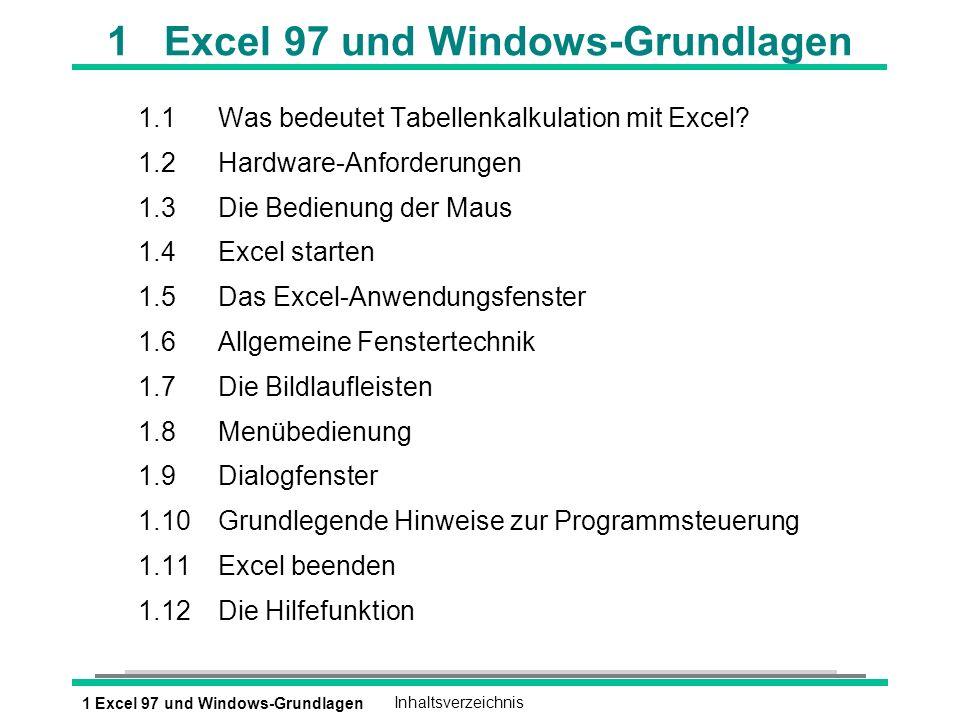 1 Excel 97 und Windows-GrundlagenInhaltsverzeichnis 1 Excel 97 und Windows-Grundlagen 1.1Was bedeutet Tabellenkalkulation mit Excel? 1.2Hardware-Anfor