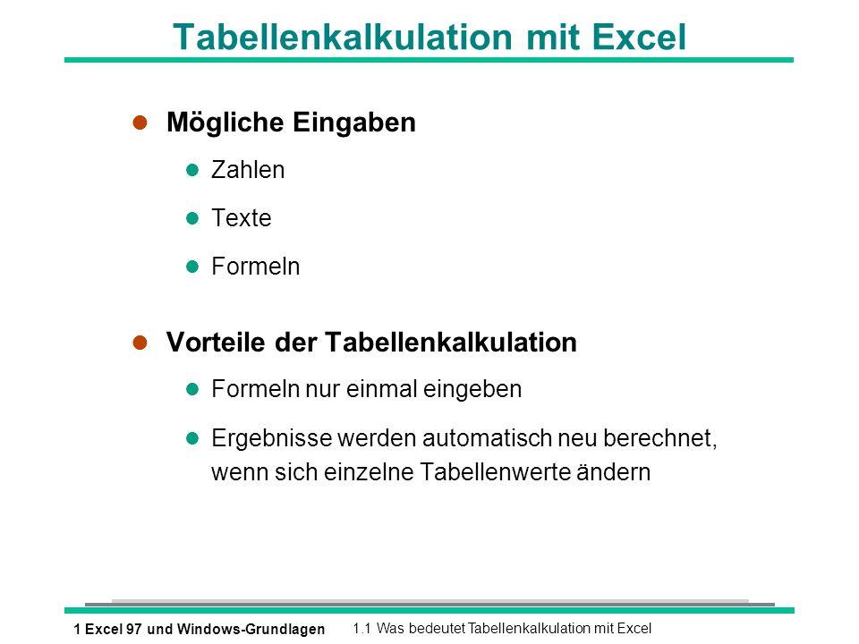 1 Excel 97 und Windows-Grundlagen1.1 Was bedeutet Tabellenkalkulation mit Excel Tabellenkalkulation mit Excel l Mögliche Eingaben l Zahlen l Texte l F
