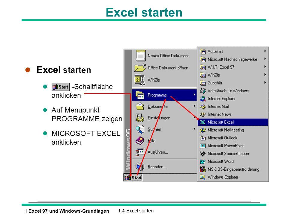 1 Excel 97 und Windows-Grundlagen1.4 Excel starten Excel starten l Excel starten l -Schaltfläche anklicken l Auf Menüpunkt PROGRAMME zeigen l MICROSOF
