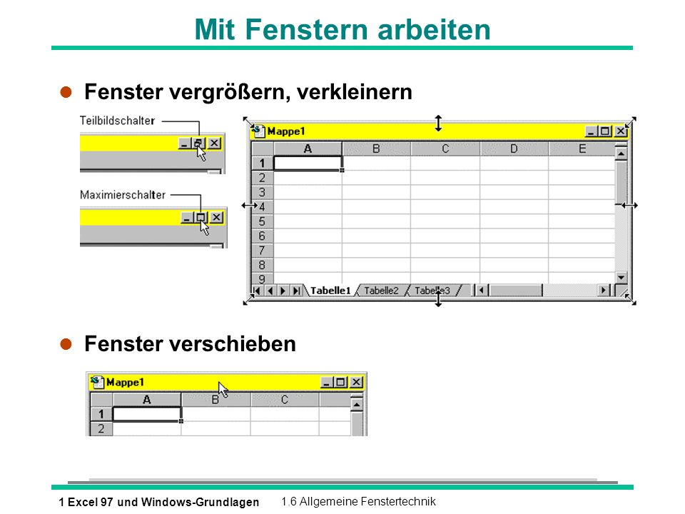 1 Excel 97 und Windows-Grundlagen1.6 Allgemeine Fenstertechnik Mit Fenstern arbeiten l Fenster vergrößern, verkleinern l Fenster verschieben