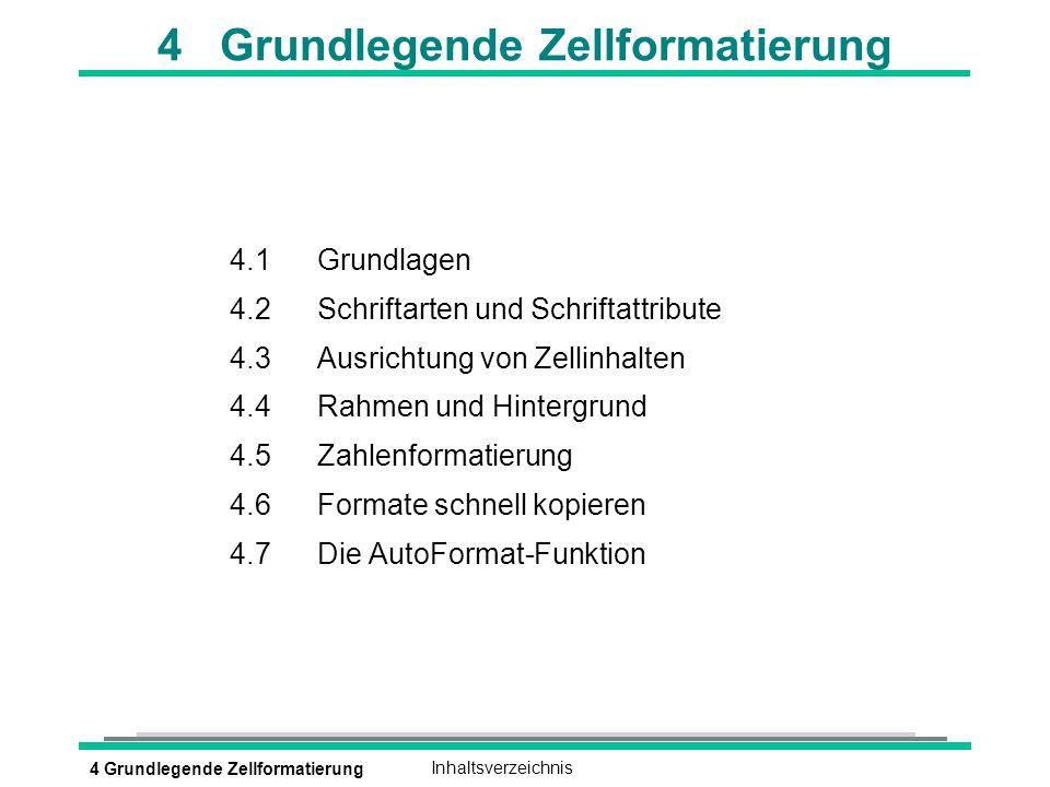 4 Grundlegende ZellformatierungInhaltsverzeichnis 4 Grundlegende Zellformatierung 4.1Grundlagen 4.2Schriftarten und Schriftattribute 4.3Ausrichtung vo