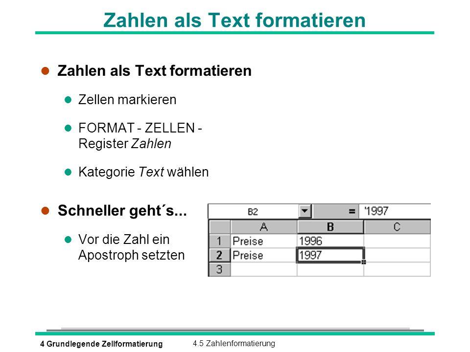 4 Grundlegende Zellformatierung4.5 Zahlenformatierung Zahlen als Text formatieren l Zahlen als Text formatieren l Zellen markieren l FORMAT - ZELLEN -