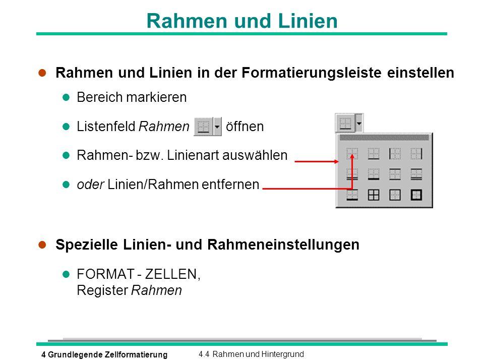 4 Grundlegende Zellformatierung4.4 Rahmen und Hintergrund Rahmen und Linien l Rahmen und Linien in der Formatierungsleiste einstellen l Bereich markie