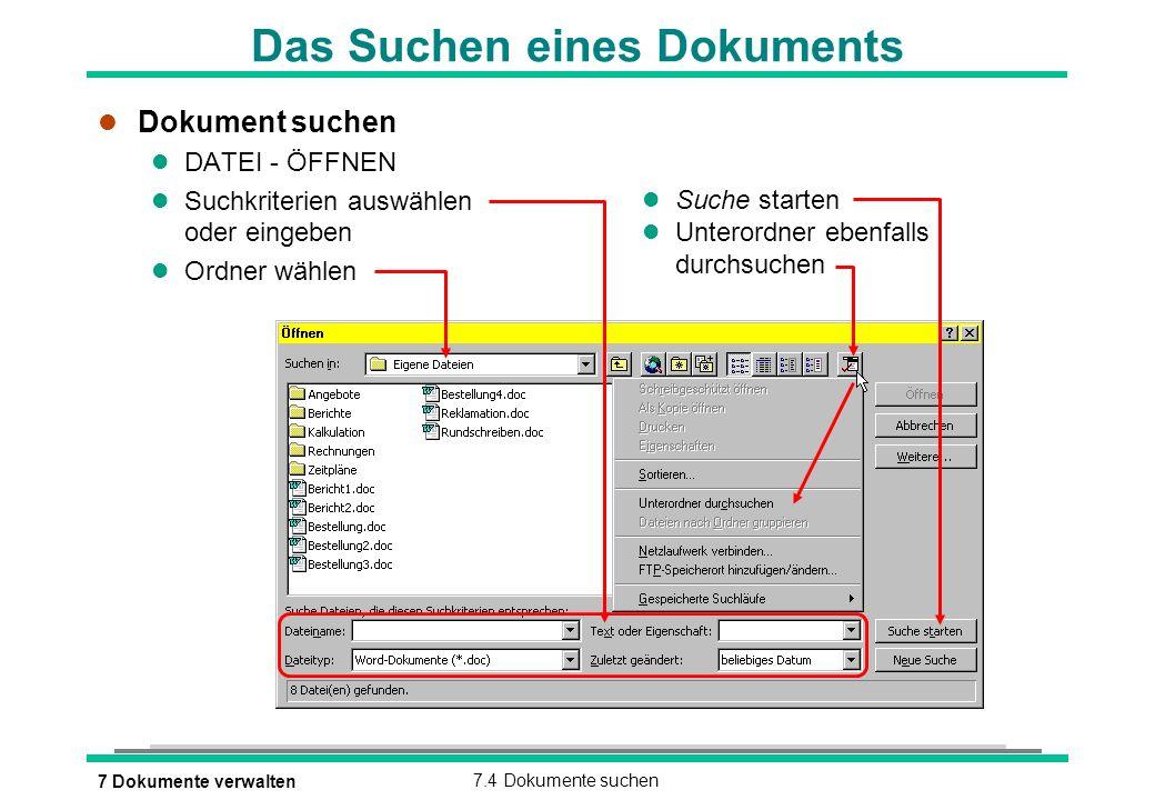 7 Dokumente verwalten7.4 Dokumente suchen Das Suchen eines Dokuments l Dokument suchen l DATEI - ÖFFNEN l Suchkriterien auswählen oder eingeben l Ordn