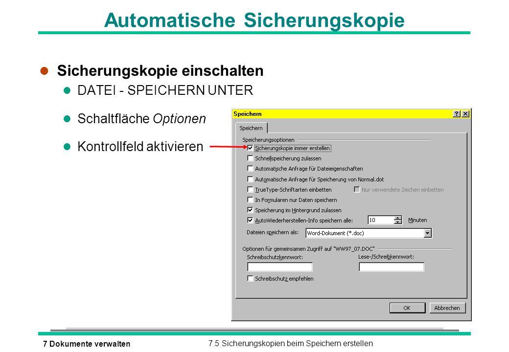 7 Dokumente verwalten7.5 Sicherungskopien beim Speichern erstellen Automatische Sicherungskopie l Sicherungskopie einschalten l DATEI - SPEICHERN UNTE
