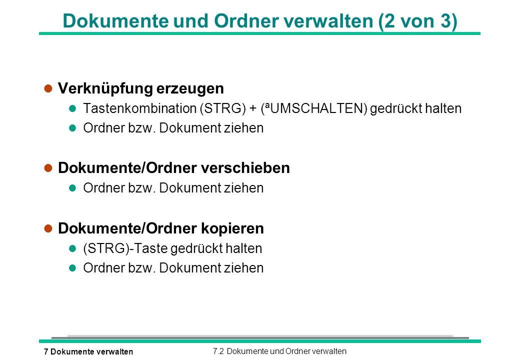 7 Dokumente verwalten7.2 Dokumente und Ordner verwalten Dokumente und Ordner verwalten (2 von 3) l Verknüpfung erzeugen Tastenkombination (STRG) + (ªU