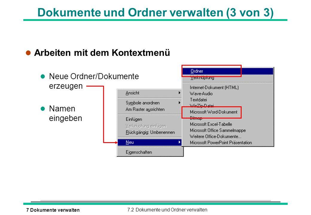 7 Dokumente verwalten7.2 Dokumente und Ordner verwalten Dokumente und Ordner verwalten (3 von 3) l Arbeiten mit dem Kontextmenü l Neue Ordner/Dokument