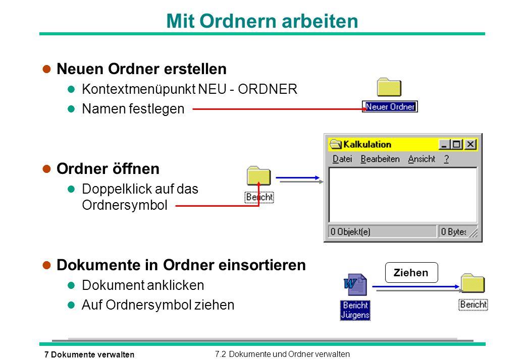 7 Dokumente verwalten7.2 Dokumente und Ordner verwalten Mit Ordnern arbeiten Ziehen l Neuen Ordner erstellen l Kontextmenüpunkt NEU - ORDNER l Namen f