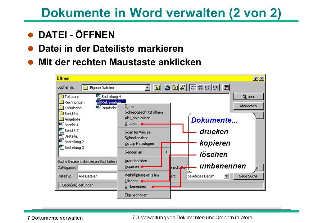 7 Dokumente verwalten7.3 Verwaltung von Dokumenten und Ordnern in Word Dokumente in Word verwalten (2 von 2) l DATEI - ÖFFNEN l Datei in der Dateilist