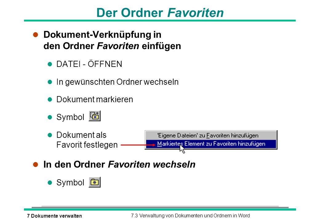 7 Dokumente verwalten7.3 Verwaltung von Dokumenten und Ordnern in Word Der Ordner Favoriten l Dokument-Verknüpfung in den Ordner Favoriten einfügen l