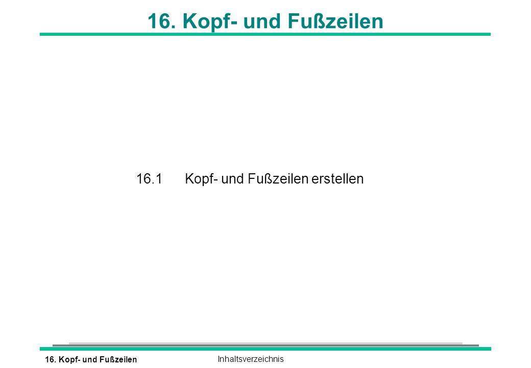 16. Kopf- und FußzeilenInhaltsverzeichnis 16. Kopf- und Fußzeilen 16.1Kopf- und Fußzeilen erstellen