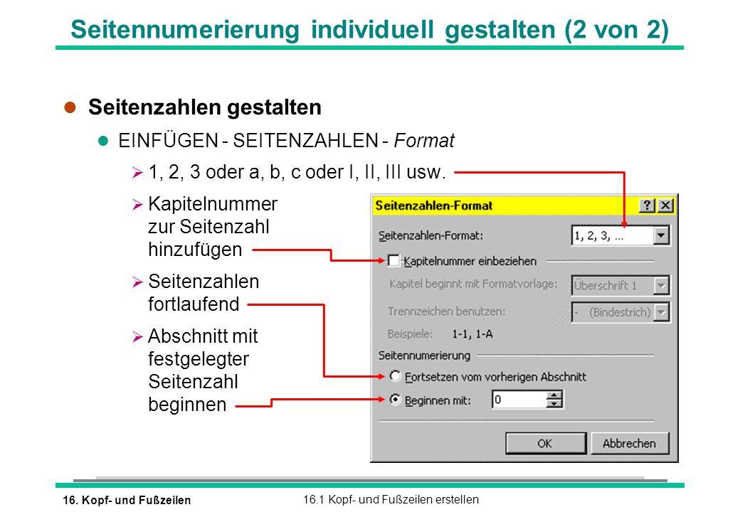 16. Kopf- und Fußzeilen16.1 Kopf- und Fußzeilen erstellen Seitennumerierung individuell gestalten (2 von 2) l Seitenzahlen gestalten l EINFÜGEN - SEIT