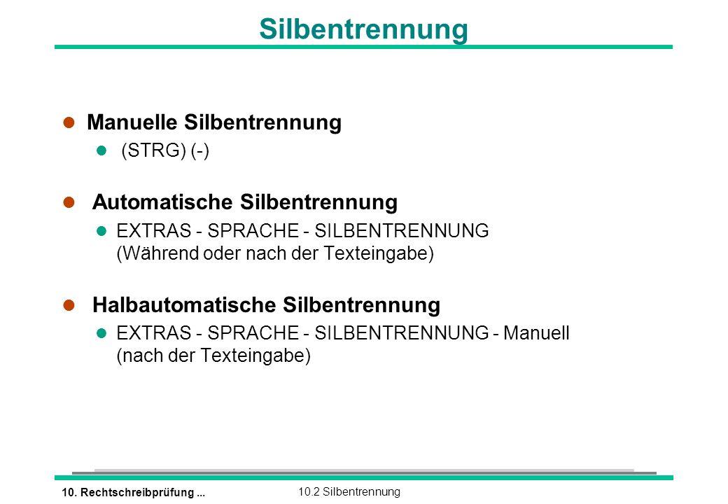 10. Rechtschreibprüfung...10.2 Silbentrennung Silbentrennung l Manuelle Silbentrennung (STRG) (-) l Automatische Silbentrennung l EXTRAS - SPRACHE - S