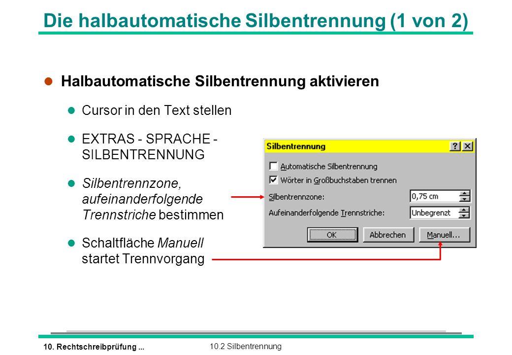 10. Rechtschreibprüfung...10.2 Silbentrennung l Halbautomatische Silbentrennung aktivieren l Cursor in den Text stellen l EXTRAS - SPRACHE - SILBENTRE