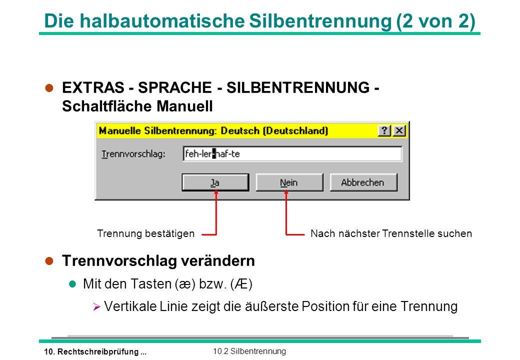 10. Rechtschreibprüfung...10.2 Silbentrennung l EXTRAS - SPRACHE - SILBENTRENNUNG - Schaltfläche Manuell l Trennvorschlag verändern Mit den Tasten (æ)