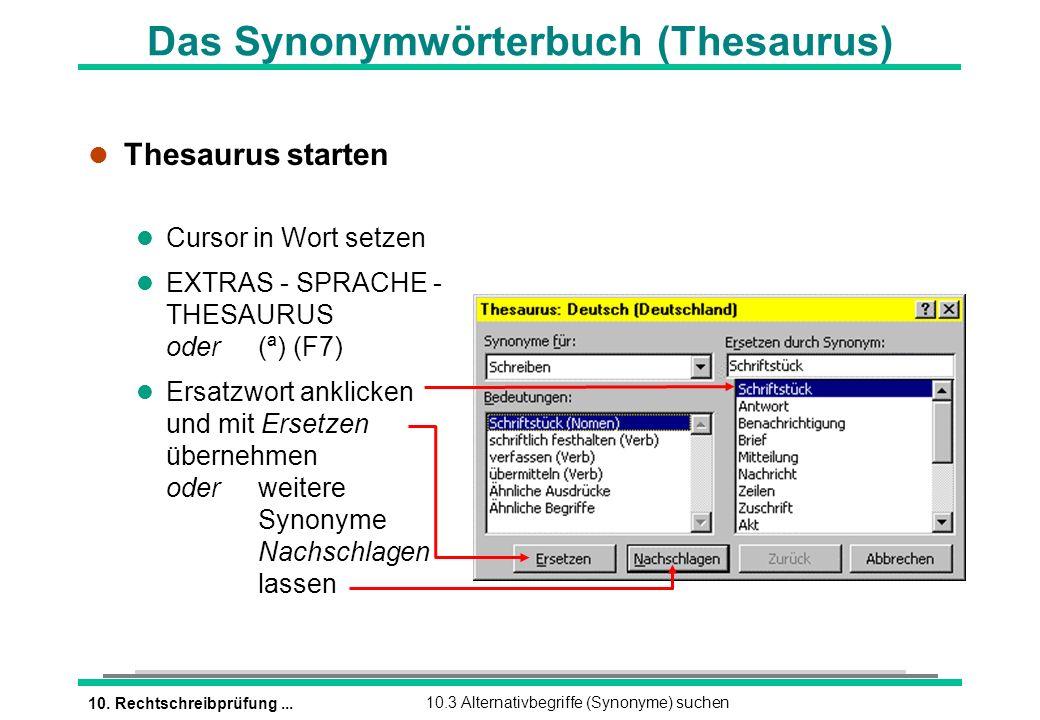10. Rechtschreibprüfung...10.3 Alternativbegriffe (Synonyme) suchen Das Synonymwörterbuch (Thesaurus) l Thesaurus starten l Cursor in Wort setzen EXTR