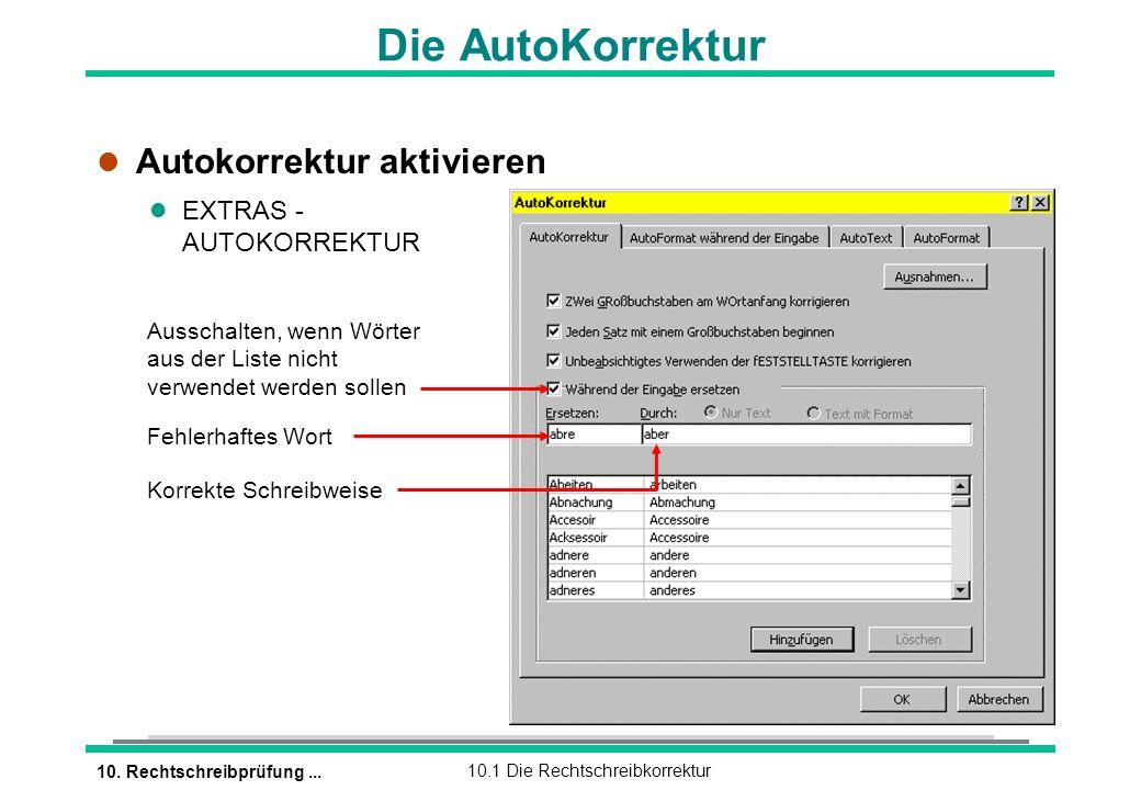 10. Rechtschreibprüfung...10.1 Die Rechtschreibkorrektur Die AutoKorrektur l Autokorrektur aktivieren l EXTRAS - AUTOKORREKTUR Fehlerhaftes Wort Korre