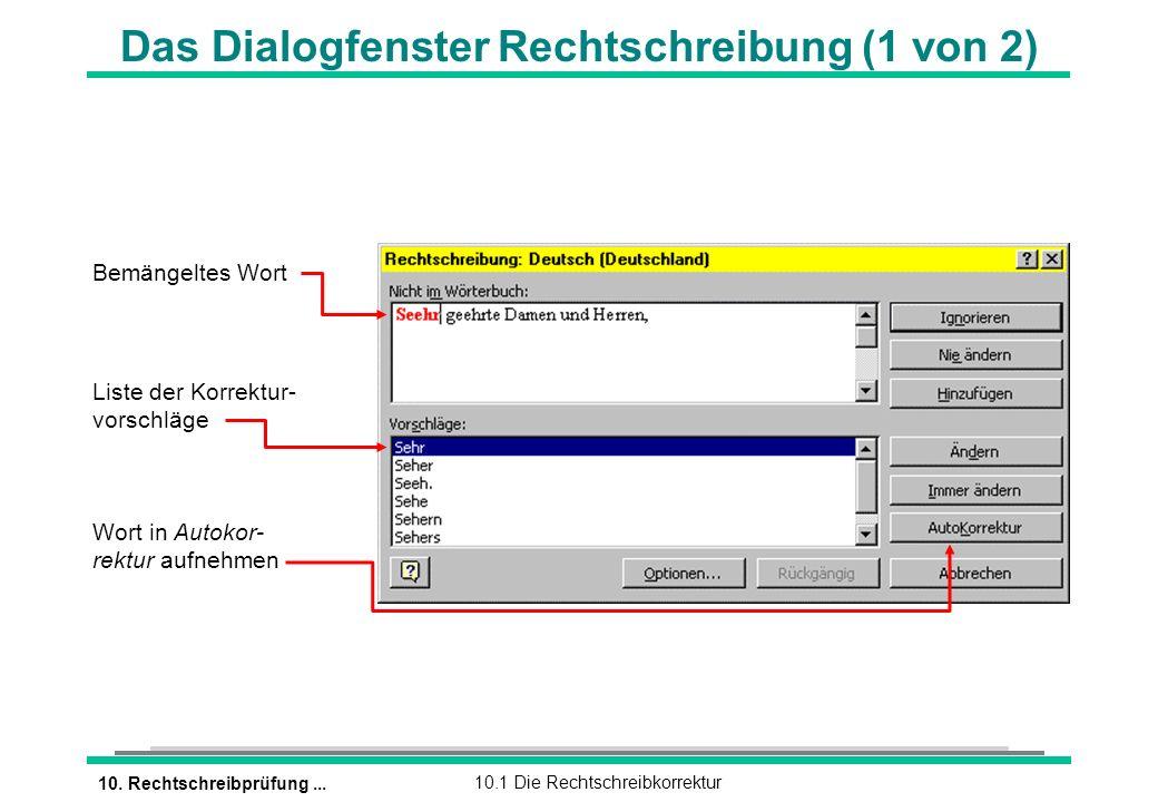 10. Rechtschreibprüfung...10.1 Die Rechtschreibkorrektur Das Dialogfenster Rechtschreibung (1 von 2) Bemängeltes Wort Liste der Korrektur- vorschläge