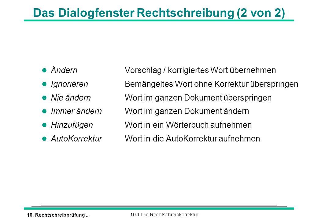 10. Rechtschreibprüfung...10.1 Die Rechtschreibkorrektur Das Dialogfenster Rechtschreibung (2 von 2) l ÄndernVorschlag / korrigiertes Wort übernehmen