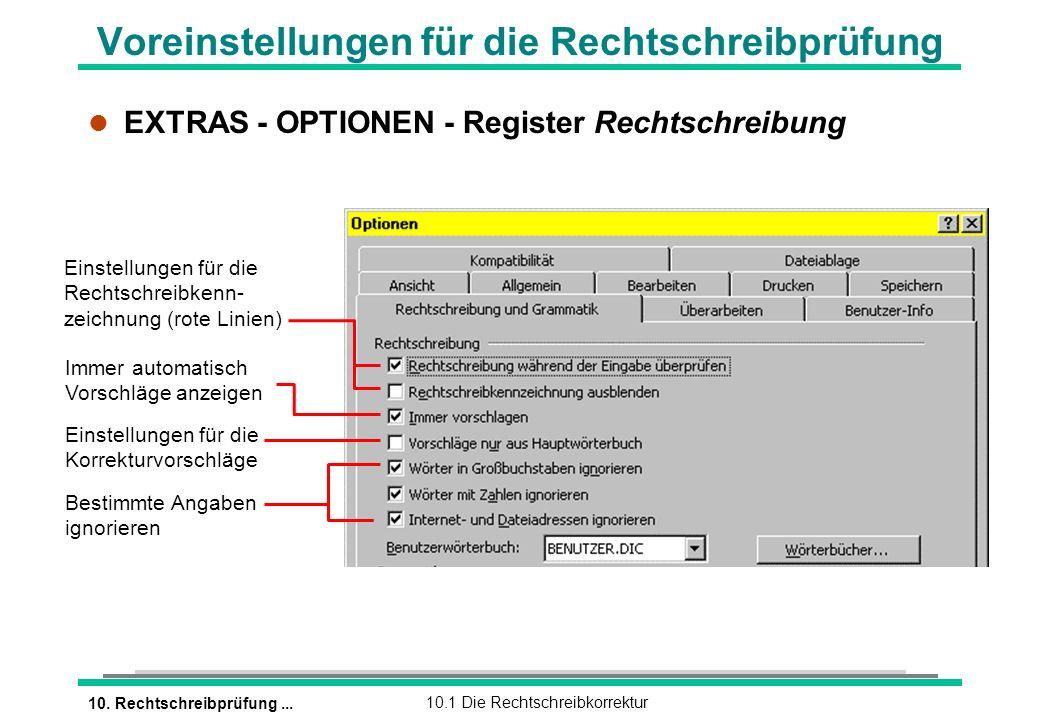 10. Rechtschreibprüfung...10.1 Die Rechtschreibkorrektur Voreinstellungen für die Rechtschreibprüfung l EXTRAS - OPTIONEN - Register Rechtschreibung I