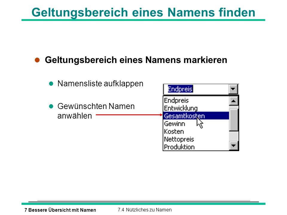7 Bessere Übersicht mit Namen7.4 Nützliches zu Namen Geltungsbereich eines Namens finden l Geltungsbereich eines Namens markieren l Namensliste aufklappen l Gewünschten Namen anwählen