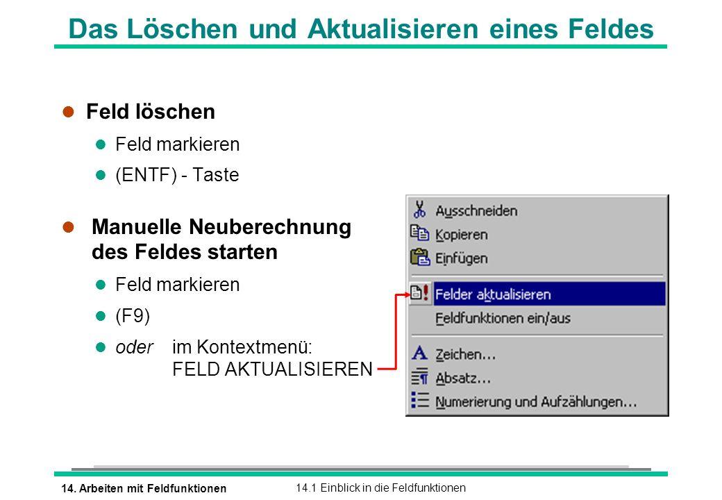 14. Arbeiten mit Feldfunktionen14.1 Einblick in die Feldfunktionen Das Löschen und Aktualisieren eines Feldes l Feld löschen l Feld markieren (ENTF) -