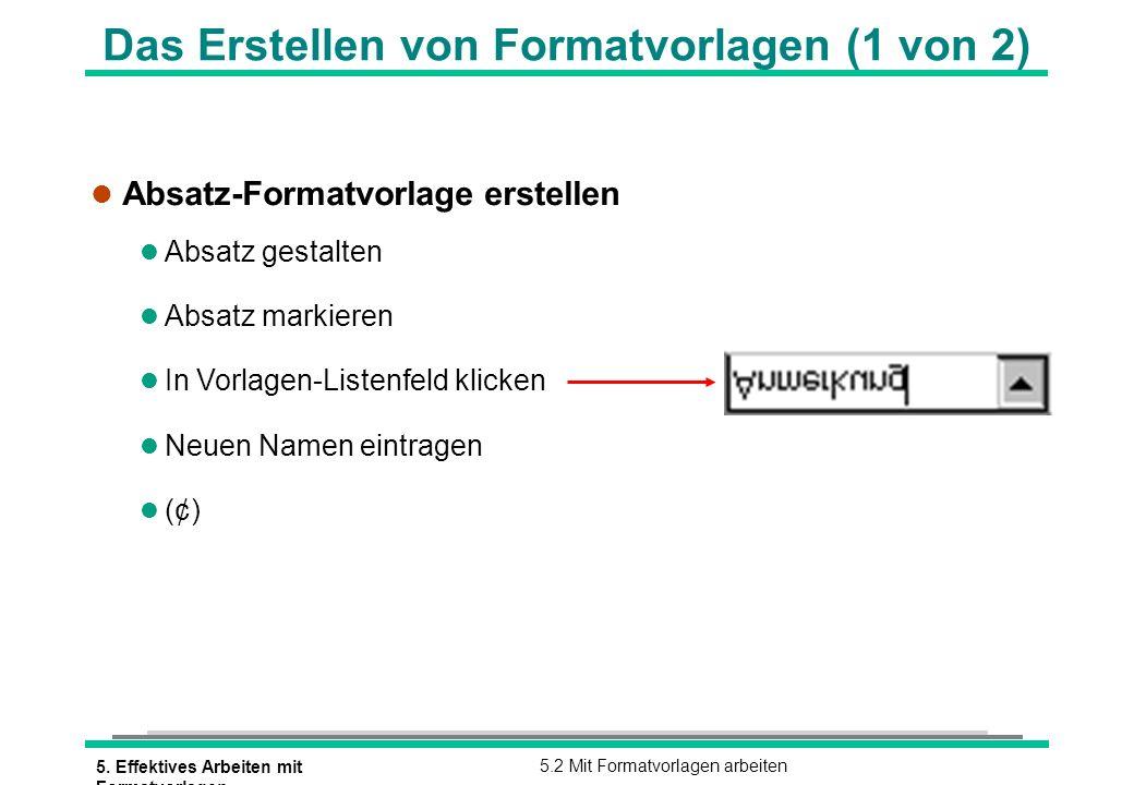 5. Effektives Arbeiten mit Formatvorlagen 5.2 Mit Formatvorlagen arbeiten Das Erstellen von Formatvorlagen (1 von 2) l Absatz-Formatvorlage erstellen