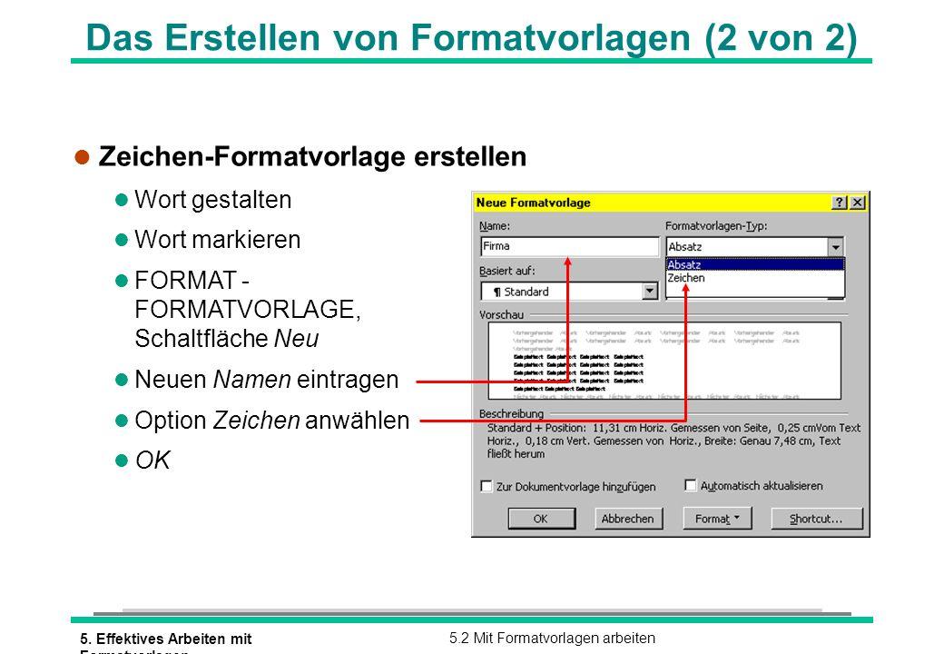 5. Effektives Arbeiten mit Formatvorlagen 5.2 Mit Formatvorlagen arbeiten Das Erstellen von Formatvorlagen (2 von 2) l Zeichen-Formatvorlage erstellen