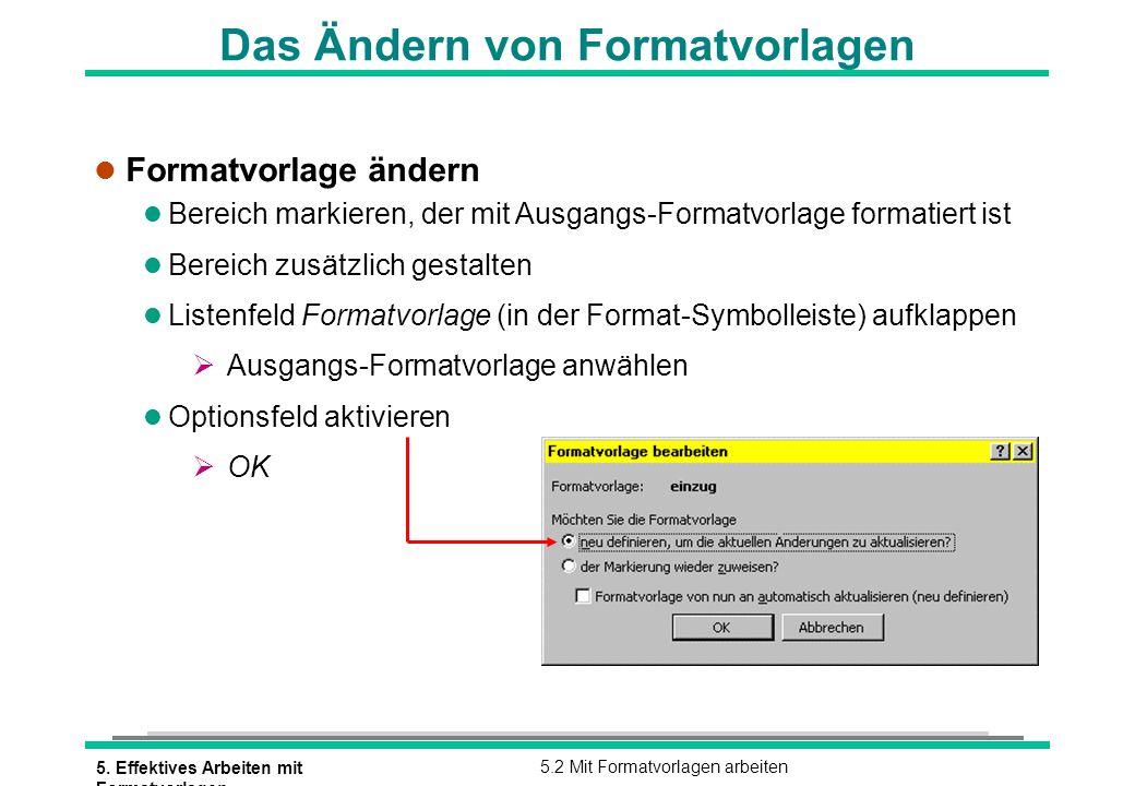 5. Effektives Arbeiten mit Formatvorlagen 5.2 Mit Formatvorlagen arbeiten Das Ändern von Formatvorlagen l Formatvorlage ändern l Bereich markieren, de
