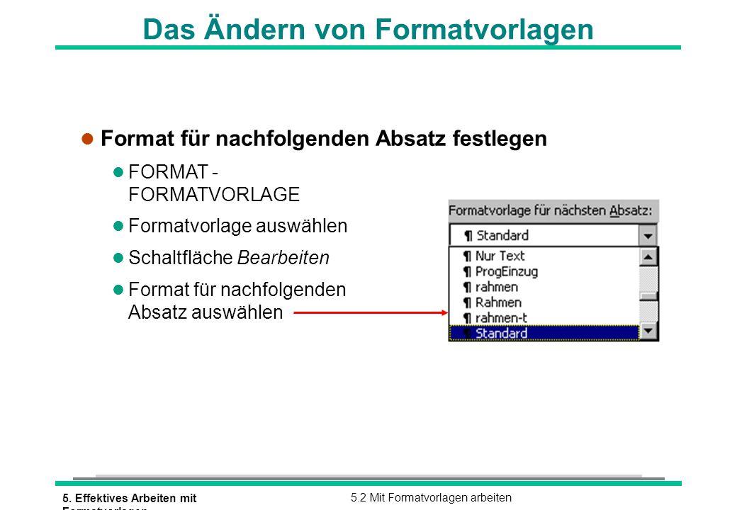 5. Effektives Arbeiten mit Formatvorlagen 5.2 Mit Formatvorlagen arbeiten Das Ändern von Formatvorlagen l Format für nachfolgenden Absatz festlegen l
