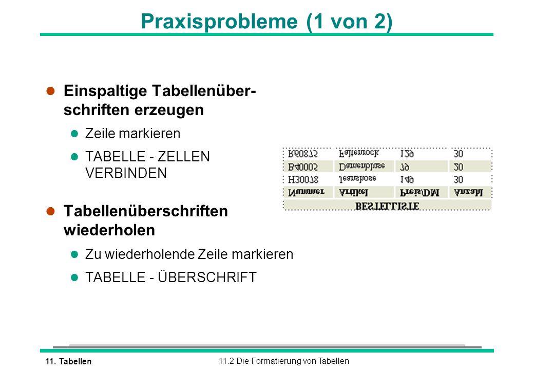 11. Tabellen11.2 Die Formatierung von Tabellen l Einspaltige Tabellenüber- schriften erzeugen l Zeile markieren l TABELLE - ZELLEN VERBINDEN l Tabelle