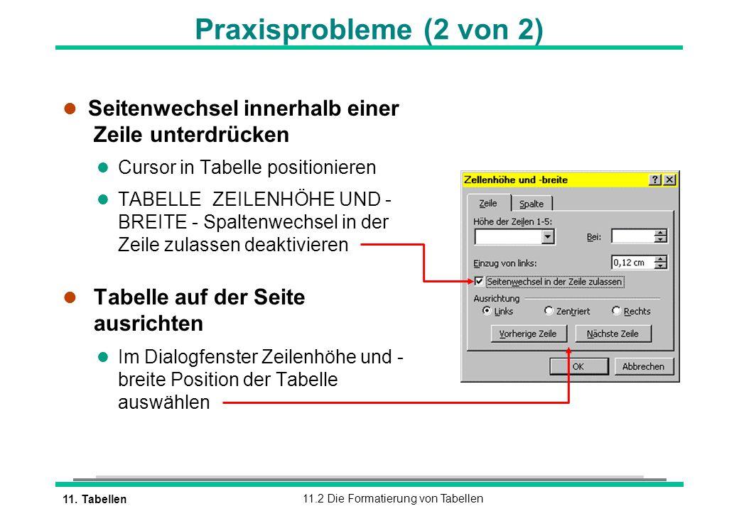 11. Tabellen11.2 Die Formatierung von Tabellen l Seitenwechsel innerhalb einer Zeile unterdrücken l Cursor in Tabelle positionieren l TABELLE ZEILENHÖ