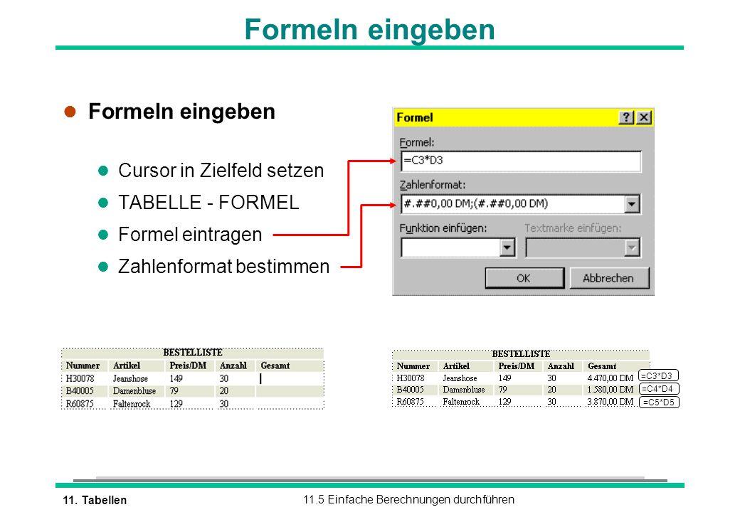 11. Tabellen11.5 Einfache Berechnungen durchführen l Formeln eingeben l Cursor in Zielfeld setzen l TABELLE - FORMEL l Formel eintragen l Zahlenformat