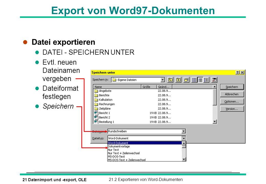 21 Datenimport und -export, OLE21.2 Exportieren von Word-Dokumenten Export von Word97-Dokumenten l Datei exportieren l DATEI - SPEICHERN UNTER l Evtl.