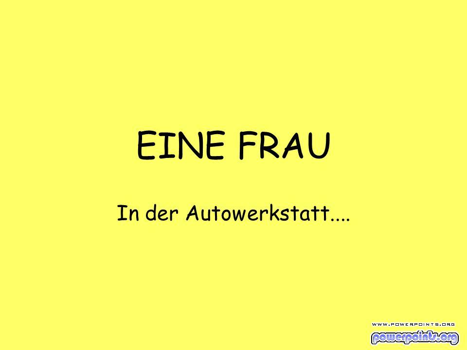 EINE FRAU In der Autowerkstatt....