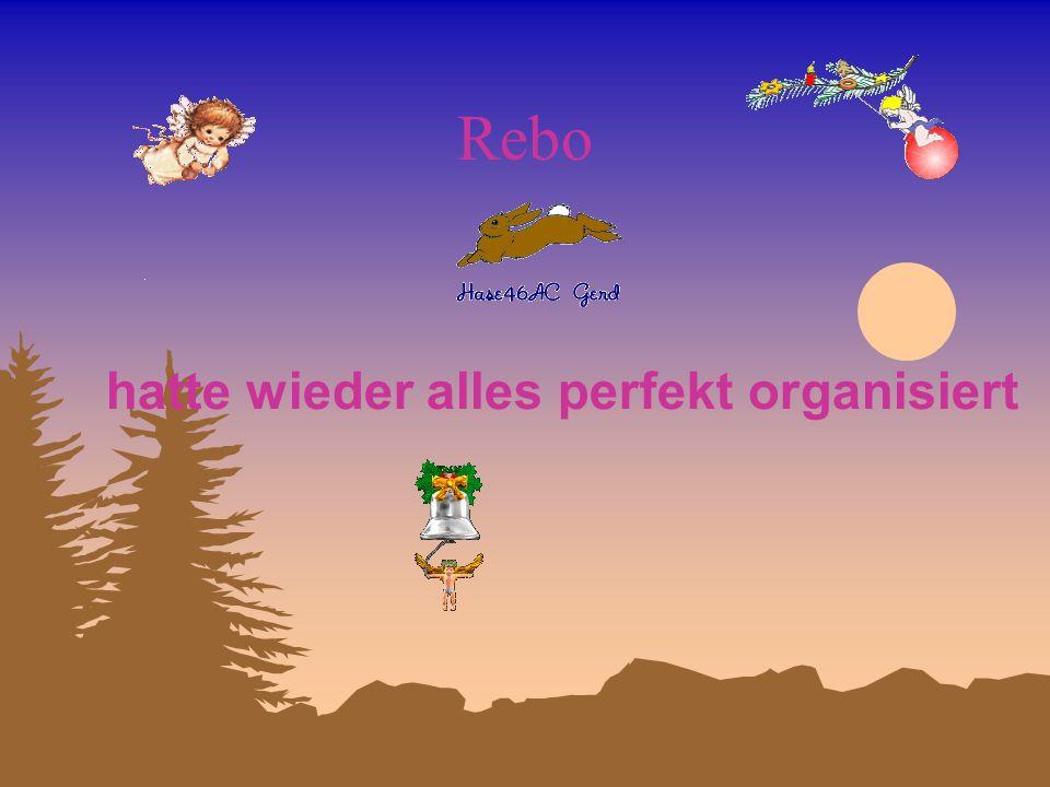 Rebo hatte wieder alles perfekt organisiert