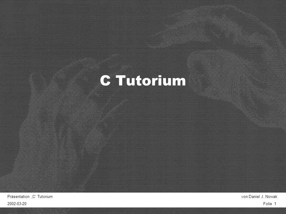Präsentation C Tutorium von Daniel J. Nowak 2002-03-20 Folie 1 C Tutorium