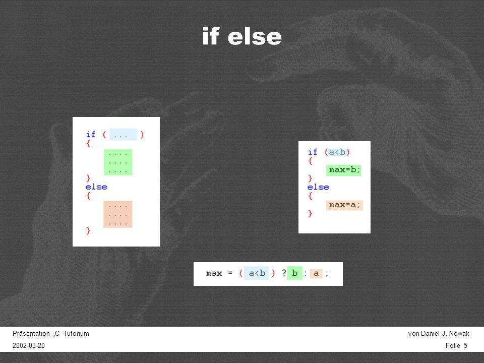Präsentation C Tutorium von Daniel J. Nowak 2002-03-20 Folie 5 if else
