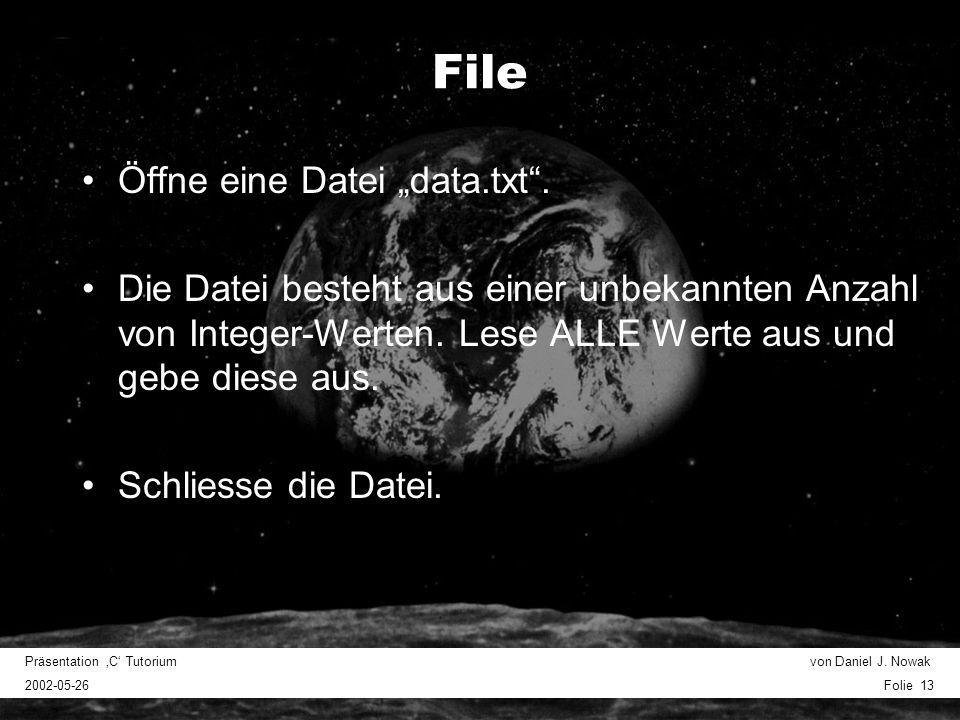 Präsentation C Tutorium von Daniel J. Nowak 2002-05-26 Folie 13 File Öffne eine Datei data.txt. Die Datei besteht aus einer unbekannten Anzahl von Int