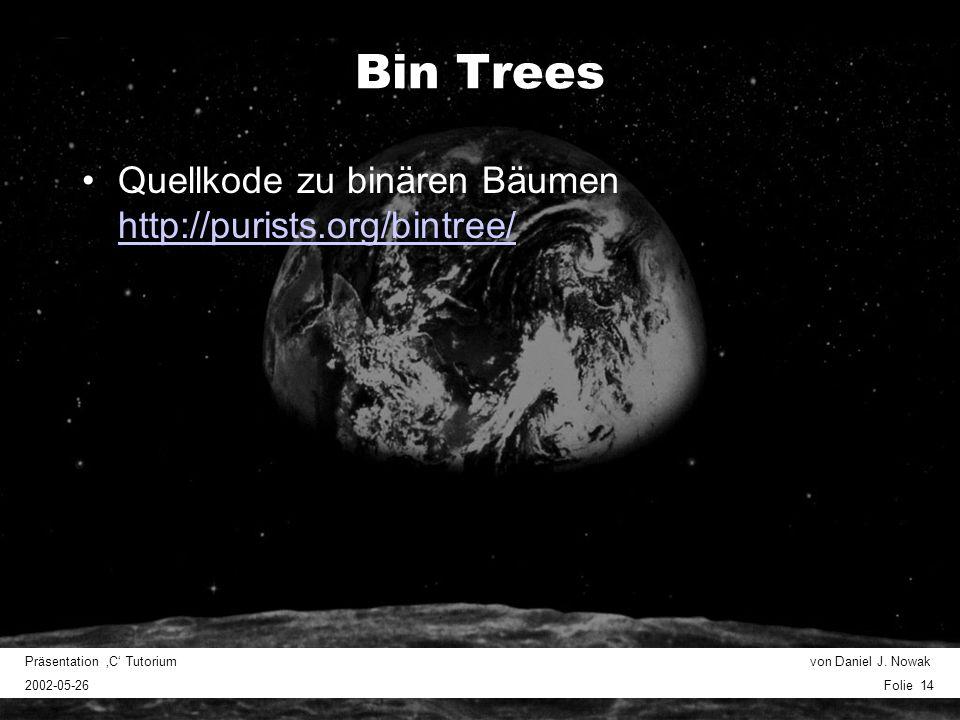 Präsentation C Tutorium von Daniel J. Nowak 2002-05-26 Folie 14 Bin Trees Quellkode zu binären Bäumen http://purists.org/bintree/ http://purists.org/b