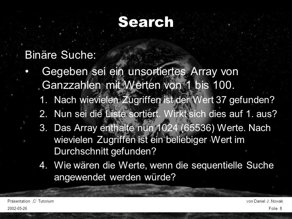 Präsentation C Tutorium von Daniel J. Nowak 2002-05-26 Folie 8 Search Binäre Suche: Gegeben sei ein unsortiertes Array von Ganzzahlen mit Werten von 1