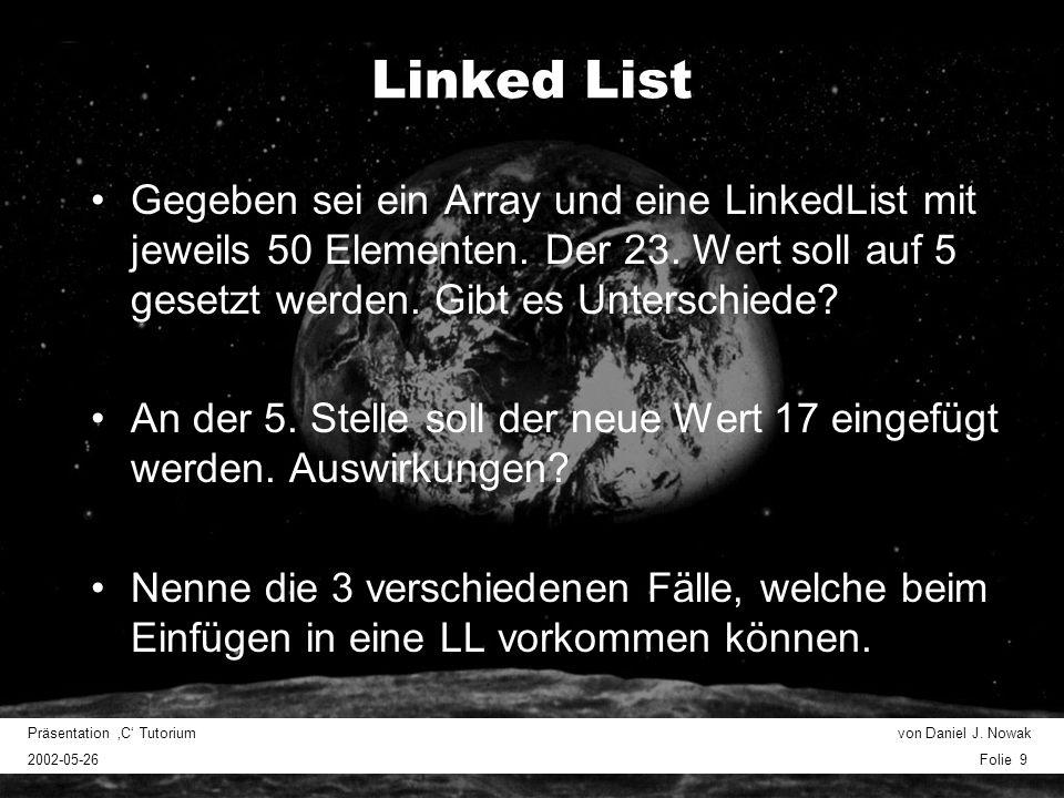 Präsentation C Tutorium von Daniel J. Nowak 2002-05-26 Folie 9 Linked List Gegeben sei ein Array und eine LinkedList mit jeweils 50 Elementen. Der 23.