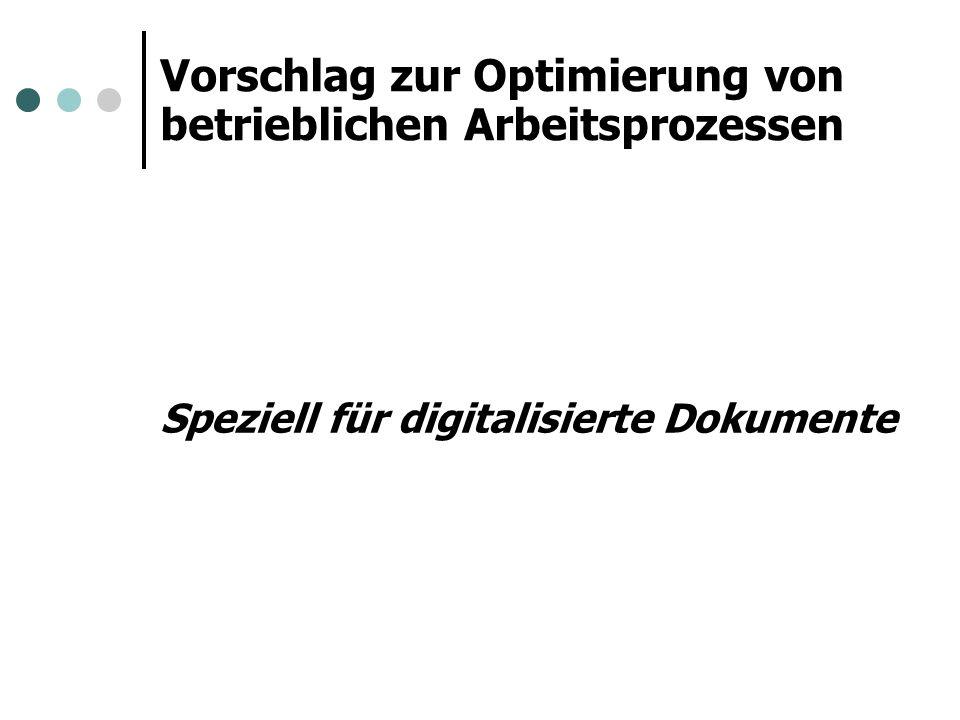 Vorschlag zur Optimierung von betrieblichen Arbeitsprozessen Speziell für digitalisierte Dokumente